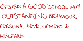 Ofsted: A GOOD School with  OUTSTANDING behaviour,, personal development & welfare